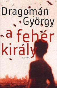 Dragomán György: A fehér király -  (Könyv)