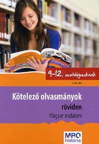 Kötelező olvasmányok röviden 9-12. osztályosoknak - Magyar Irodalom - Magyar Irodalom -  (Könyv)