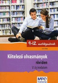 Kötelező olvasmányok röviden 9-12. osztályosoknak - Világirodalom - Világirodalom -  (Könyv)