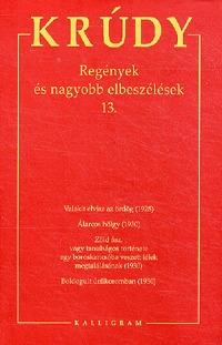 Krúdy Gyula: Regények és nagyobb elbeszélések 13. - Krúdy Gyula Összegyűjtött Művei 25. -  (Könyv)