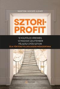 Márton-Koczó Ildikó: Sztoriprofit - 12 külföldi híresség, 12 magyar üzletember, félszáz ütős történet és a történetfeldolgozás módszertana -  (Könyv)