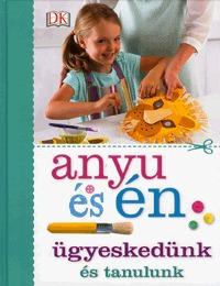 Anyu és én - Ügyeskedünk és tanulunk -  (Könyv)