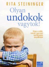 Rita Steininger: Olyan undokok vagytok! - Ahogy a szülők, óvónők a gyermeki konfliktusokat megoldhatják -  (Könyv)