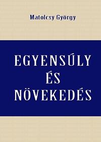 Matolcsy György: Egyensúly és növekedés -  (Könyv)