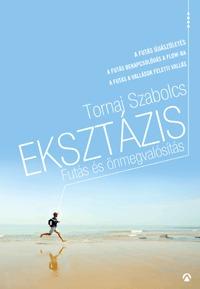 Tornai Szabolcs: Eksztázis - Futás és önmegvalósítás -  (Könyv)