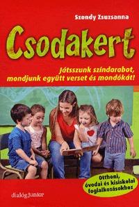 Szondy Zsuzsanna: Csodakert - Játsszunk színdarabot, mondjunk együtt verset és mondókát! -  (Könyv)