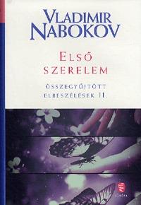 Vladimir Nabokov: Első szerelem - Összegyűjtött elbeszélések II. -  (Könyv)