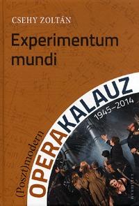 Csehy Zoltán: Experimentum mundi - (Poszt)modern operakalauz (1945-2014) - (Poszt)modern operakalauz (1945-2014) -  (Könyv)