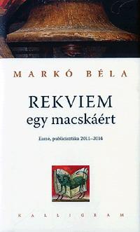 Markó Béla: Rekviem egy macskáért - Esszé, publicisztika 2011-2014 -  (Könyv)