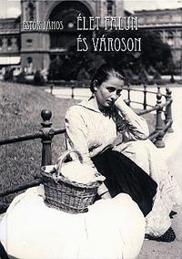 Estók János: Élet falun és városon -  (Könyv)