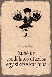 Thomas Meyer: Zuhé úr csodálatos utazása egy siksze karjaiba -  (Könyv)