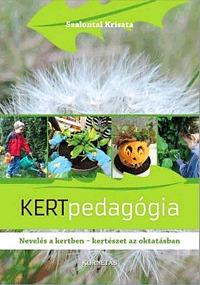 Szalontai Kriszta: Kertpedagógia - Nevelés a kertben - kertészet az oktatásban -  (Könyv)