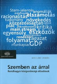 Mellár Tamás: Szemben az árral - Rendhagyó közgazdasági előadások - Rendhagyó közgazdasági előadások -  (Könyv)