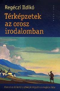 Regéczi Ildikó: Térképzetek az orosz irodalomban -  (Könyv)