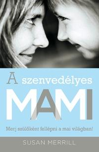 Merill, Susan: A szenvedélyes MAMI - Merj szülőként fellépni a mai világban! -  (Könyv)