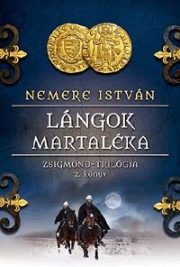 Nemere István: Lángok martaléka - Zsigmond-trilógia 2. könyv -  (Könyv)