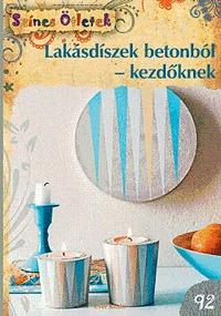 Marion Dawidowski: Lakásdíszek betonból - kezdőknek -  (Könyv)