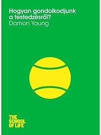 Damon Young: Hogyan gondolkodjunk a testedzésről? -  (Könyv)