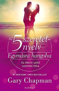Gary Chapman: Az 5 szeretetnyelv: Egymásra hangolva - Az életre szóló szeretet titka -  (Könyv)