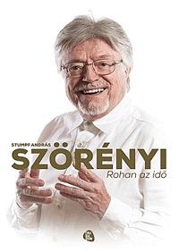 Stumpf András: Szörényi - Rohan az idő -  (Könyv)