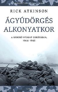 Rick Atkinson: Ágyúdörgés alkonyatkor - A háború Nyugat-Európában, 1944-1945 -  (Könyv)