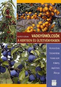 Kovács Szilvia: Vadgyümölcsök a kertben és ültetvényekben - Homoktövis - Csipkerózsa - Húsos som - Kökény - Japánbirs - Áfonya -  (Könyv)