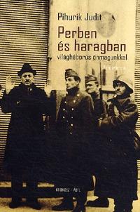 Pihurik Judit: Perben és haragban - világháborús önmagunkkal - Tanulmányok -  (Könyv)