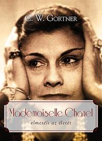 C. W. Gortner: Mademoiselle Chanel elmeséli az életét -  (Könyv)