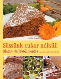 Sabine Perndl: Süssünk cukor nélkül! - Glutén- és laktózmentes kenyerek, torták, sütemények -  (Könyv)