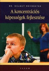 Dr. Helmut Weyhreter: A koncentrációs képességek fejlesztése -  (Könyv)