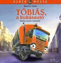 Mechler Anna: Tóbiás, a kukásautó -  (Könyv)