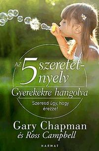 Gary Chapman, Ross Campbell: Az 5 szeretetnyelv: Gyerekekre hangolva - Szeresd úgy, hogy érezze! -  (Könyv)