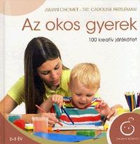 Dr. Caroline Fertleman, Julian Chomet: Az okos gyerek - 100 kreatív játékötlet -  (Könyv)