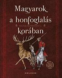 Magyarok a honfoglalás korában - Magyar őstörténet 2. -  (Könyv)