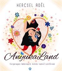 Hercsel Adél: AnyukaLand - Fergeteges bébinapló mókás kedvű szülőknek -  (Könyv)