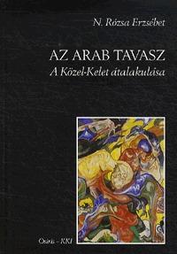 N.Rózsa Erzsébet: Az arab tavasz - A Közel-Kelet átalakulása -  (Könyv)