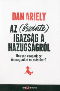Dan Ariely: Az (őszinte) igazság a hazugságról - Hogyan csapjuk be önmagunkat és másokat? -  (Könyv)