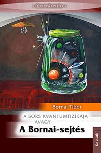 Bornai Tibor: A Bornai-sejtés - A sors kvantumfizikája -  (Könyv)