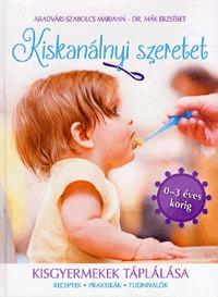 Dr. Mák Erzsébet, Aradvári-Szabolcs Mariann: Kiskanálnyi szeretet - Kisgyermekek tápálása -  (Könyv)