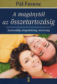 Pál Ferenc: A magánytól az összetartozásig - Szenvedély, elégedettség, biztonság -  (Könyv)