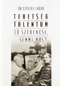 Dr. Czeizel Endre: Tehetség - talentum - Jó szerencse, semmi más? -  (Könyv)