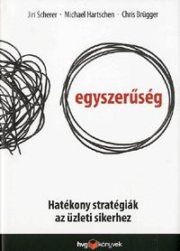 Chris Brügger, Michael Hartschen, Jiri Scherer: Egyszerűség - Hatékony stratégiák az üzleti sikerhez - Hatékony stratégiák az üzleti sikerhez -  (Könyv)