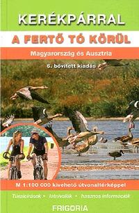 Szokoly Enikő, Dr. Bodor Péter: Kerékpárral a Fertő tó körül - Magyarország és Ausztria -  (Könyv)