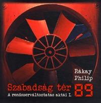 Rákay Philip: Szabadság tér '89 - A rendszerváltoztatás aktái I. - A rendszerváltoztatás aktái I. -  (Könyv)