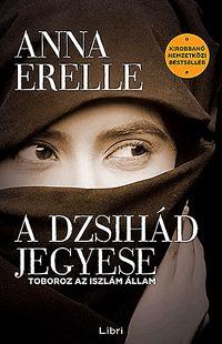 Anna Erelle: A dzsihád jegyese - Toboroz az iszlám állam -  (Könyv)