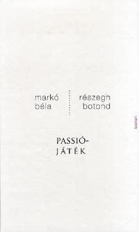 Markó Béla, Részegh Botond: Passiójáték -  (Könyv)