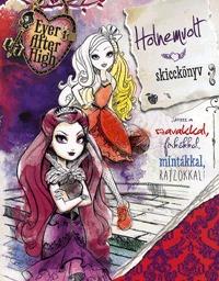Holnemvolt skicckönyv - Ever After High - Játssz a szavakkal, firkákkal, mintákkal, rajzokkal -  (Könyv)