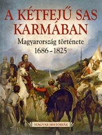 Katus László: A Kétfejű Sas Karmában - Magyarország története 1686-1825 -  (Könyv)