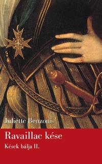 Juliette Benzoni: Ravaillac kése - Kések bálja II. -  (Könyv)