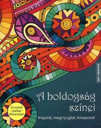 A boldogság színei - Inspirál, megnyugtat, kikapcsol -  (Könyv)